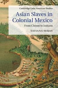 Asian Slaves in Colonial Mexico Book