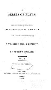 A Series of Plays: In which it is Attempted to Delineate the Stronger Passions of the Mind, Each Passion Being the Subject of a Tragedy and a Comedy, Volume 2