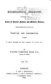 An Ecclesiastical Biography Containing the Lives of Ancient Fathers and Modern Divines, Interspersed with Notices of Heretics and Schismatics, Forming a Brief History of the Church in Every Age: Volume 7