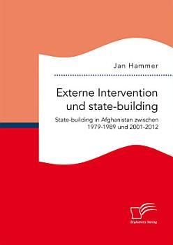 Externe Intervention und state building  State building in Afghanistan zwischen 1979 1989 und 2001 2012 PDF