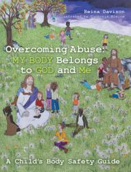 Overcoming Abuse My Body Belongs To God And Me Book PDF