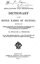 An Explanatory and Pronouncing Dictionary of the Noted Names of Fiction: Including Also Familiar Pseudonyms, Surnames Bestowed on Eminent Men, and Analogous Popular Appellations Often Referred to in Literature and Conversation