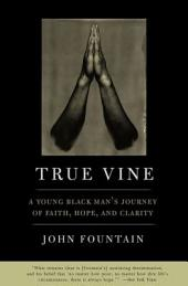 True Vine: A Young Black Man's Journey Of Faith, Hope And Clarity