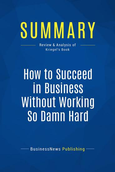 Summary  How to Succeed in Business Without Working So Damn Hard PDF