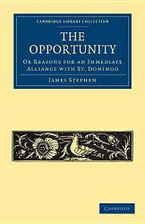 The Opportunity Or Reasons For An Immediate Alliance With St Domingo Book PDF