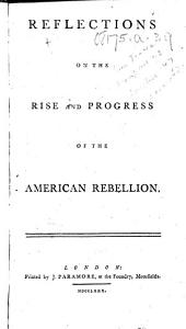 Reflections on the Rise and Progress of the American Rebellion