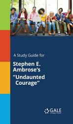A Study Guide For Stephen E Ambrose S Undaunted Courage  Book PDF