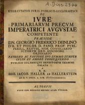 Exercitatio Ivris Pvblico-Ecclesiastici De Ivre Primariarvm Precvm Imperatrici Avgvstae Competente