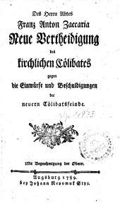 Des Herrn Abtes Franz Anton Zaccaria Neue Vertheidigung des kirchlichen Cölibates gegen die Einwürfe und Beschuldigungen der neuern Cölibatsfeinde