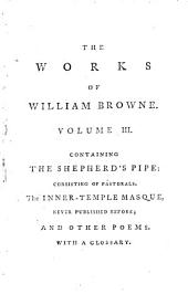 The Works of William Browne: Containing Britannia's Pastorals, Volume 1
