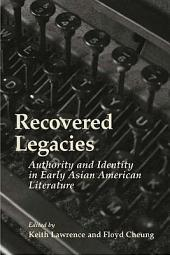 Recovered Legacies: Authority And Identity In Early Asian Amer Lit