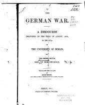 The German War: A Discourse Delivered on the Third of August, 1870, in the Aula of the University of Berlin