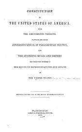 Constitution of the United States of America: With the Amendments Thereto: to which are Added Jefferson's Manual of Parliamentary Practice, and the Standing Rules and Orders for Conducting Business in the House of Representatives and Senate of the United States ...