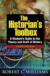 The Historian's Toolbox: A Student's Guide to the Theory and Craft of History
