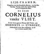 Lijk-tranen, uytgestort over het schaadelijk afsterven, van ... Cornelius vander Vliet. in zijn leeven getrouw dienaar Jesu Christi, inde Gemeinte tot Utrecht, ... ontslaapen, op den 25. in Zoomer-maandt 1683: Volume 1