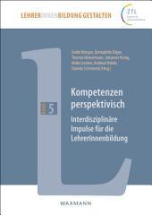 Kompetenzen perspektivisch: Interdisziplinäre Impulse für die LehrerInnenbildung