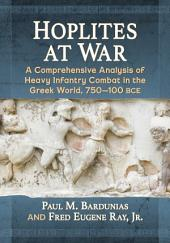 Hoplites at War: A Comprehensive Analysis of Heavy Infantry Combat in the Greek World, 750–100 bce