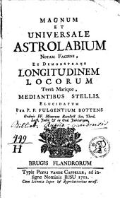 Magnum et universale astrolabium notam faciens, et demonstrans longitudinem locorum terra marique, mediantibus Stellis