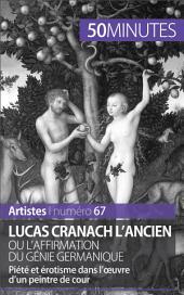 Lucas Cranach l'Ancien ou l'affirmation du génie germanique: Piété et érotisme dans l'œuvre d'un peintre de cour