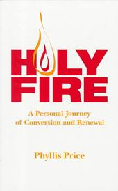 Holy Fire: A Personal Journey of Conversion and Renewal