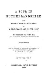 A Tour in Sutherlandshire, with Extracts from the Fieldbooks of a Sportsman and Naturalist: By Charles St. John...