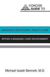 Concise Guide to Managing Behavioral Health Care Within a Managed Care Environment