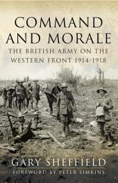 Command and Morale: The British Army on the Western Front 1914-1918