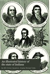 An Illustrated History of the State of Indiana: Being a Full and Authentic Civil and Political History of the State from Its First Exploration Down to 1875 ; Including an Account of the Commercial, Agricultural and Educational Growth of Indiana ; with Historical and Descriptive Sketches of the Cities, Towns and Villages ... Together with Biographical Sketches and Portraits of the Prominent Men of the Past and Present, and a History of Each County Separately