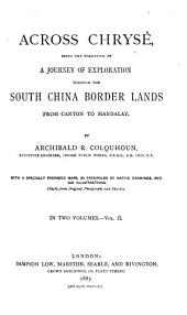 Across Chrysê: Being the Narrative of a Journey of Exploration Through the South China Border Lands from Canton to Mandalay, Volume 2