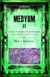 Medyum II: Teorik ve Pratik Yönleri İle Spiritüel Bilgiler