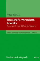 Herrschaft, Wirtschaft, Anoraks: Konsumpolitik in der DDR der Sechzigerjahre