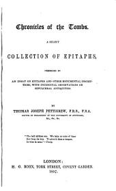 Chronicles of the Tombs: A Select Collection of Epitaphs, Preceded by an Essay on Epitaphs and Other Monumental Inscriptions, with Incidental Observations on Sepulchral Antiquities