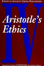 Essays in Ancient Greek Philosophy IV: Aristotle's Ethics