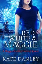 Red, White, and Maggie: Maggie MacKay Holiday Short Story Special
