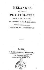Melanges inedits de litterature de J.B. de la Harpe, recueillis par J.B. Salgues; pouvant servir de suite au cours de litterature
