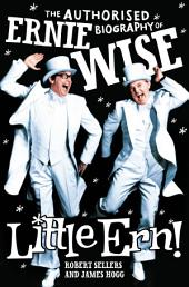 Little Ern: The authorised biography of Ernie Wise