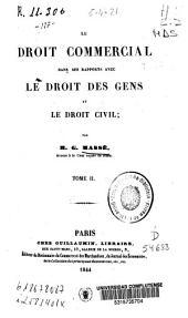 Le droit commercial dans ses rapports avec le droit des gens et le droit civil: Volume2