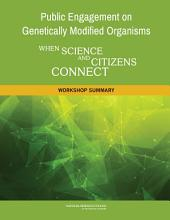 Public Engagement on Genetically Modified Organisms: When Science and Citizens Connect: Workshop Summary
