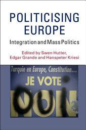 Politicising Europe: Integration and Mass Politics