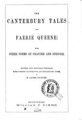 The Canterbury Tales and Faerie Queene: With Other Poems of Chaucer and Spenser
