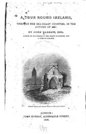 A tour round Ireland, through the sea-coast counties, in the autumn of 1835