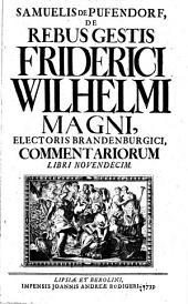 Samuelis de Pufendorf: De rebus gestis Friderici Wilhelmi Magni, Electoris Brandenburgici, commentariorum libri novendecim, Volume 1