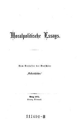 Moralpolitische Essays  Vom Verfa  er der Brosch  re  Oestereichisches PDF