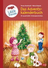 HABA Little Friends - Das große Adventskalenderbuch: 24 zauberhafte Vorlesegeschichten - Mit Liedern, Bastelideen und Rezepten
