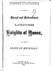 Constitutions of the Grand and Subordinate Lodges, Knights of Honor, of the State of Michigan