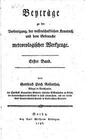 Beytråge zu der Verfertigung, der wissenshaftlichen Kenntniss, und dem Gebrauche meteorologischer Werkzeuge