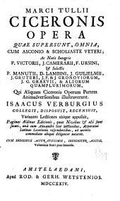 Marci Tullii Ciceronis opera quae supersunt omnia, cum Asconio & scholiaste veteri: Volume 6, Part 2