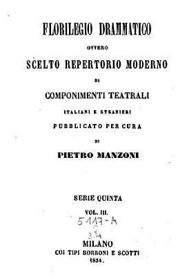 Florilegio Drammatico Scelto Repertorio Moderno Di Componenti Teatrali Italiani E Stranieri Pubblica