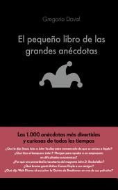 El pequeño libro de las grandes anécdotas: Las 1.000 anécdotas más divertidas y curiosas de todos los tiempos