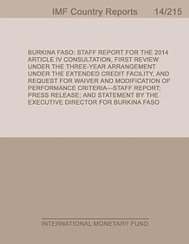 Burkina Faso  Staff Report for 2014 Article IV Consultation  First Review Under the Three Year Arrangement Under the Extended Credit Facility  and Request for Waiver and Modification of Performance Criteria Staff Report  Press Release  and Statement by the Executive Director for Burkina Faso PDF